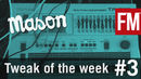 Mason Tweak Of The Week Episode 3