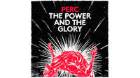 Perc - The Power And The Glory review