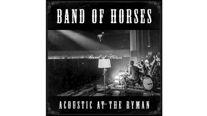 Band Of Horses - Acoustic At The Ryman review