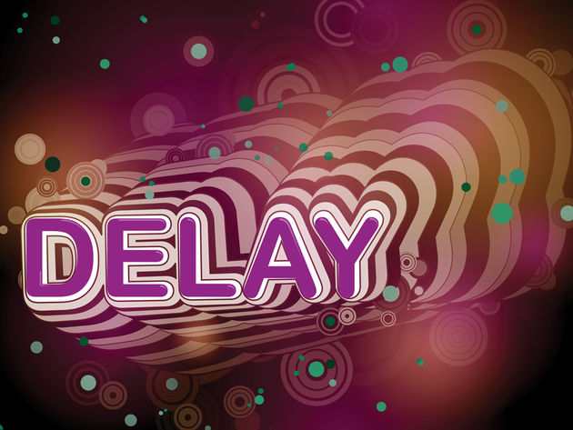 Delay: it goes on a bit.