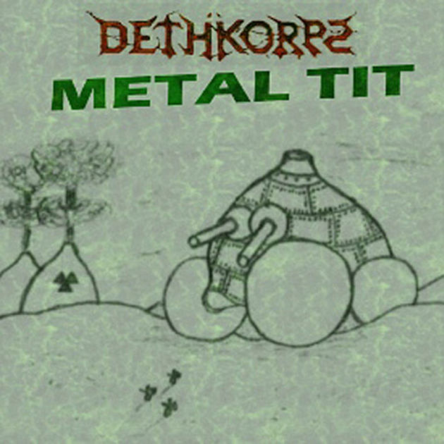 Dethkorpz - Metal Tit