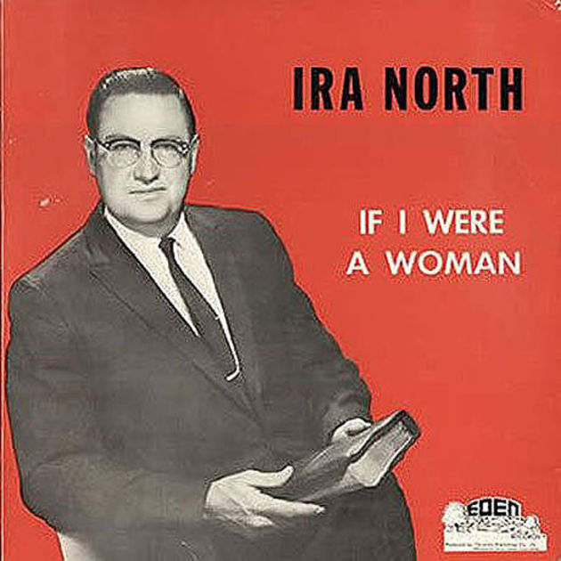 Ira North - If I Were A Woman