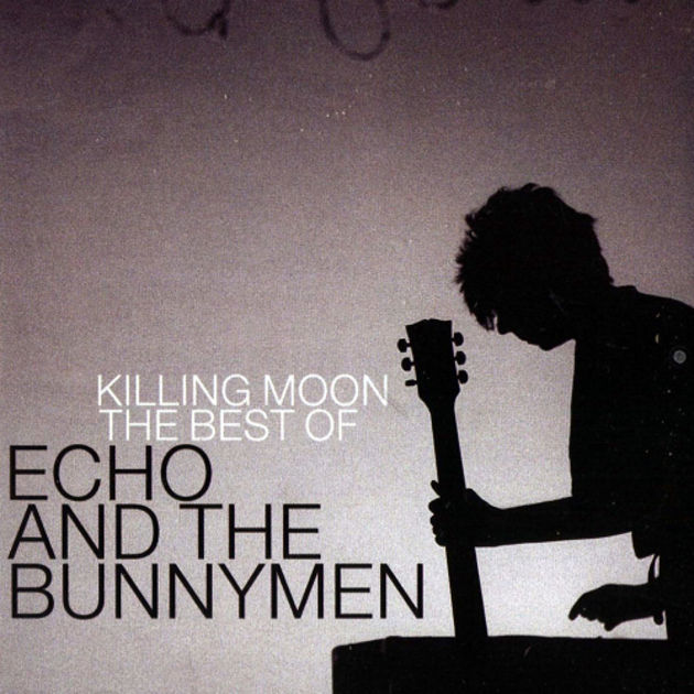 Echo & The Bunnymen – Killing Moon: The Best Of Echo & The Bunnymen (2007)
