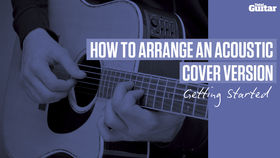 VIDEO: How To Arrange An Acoustic Cover Version (TG234)