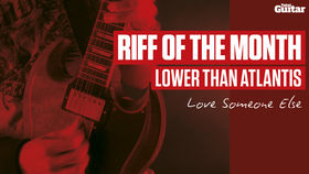 Riff Of The Month: Lower Than Atlantis - Love Someone Else (TG234)
