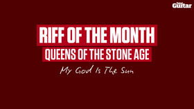 Riff Of The Month: Queens Of The Stone Age - My God Is The Sun (TG243)