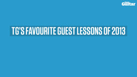 VIDEO: Five of Total Guitar's favourite guest lessons of 2013
